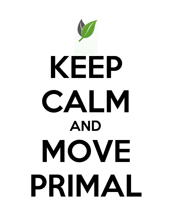 KEEP CALM AND MOVE PRIMAL