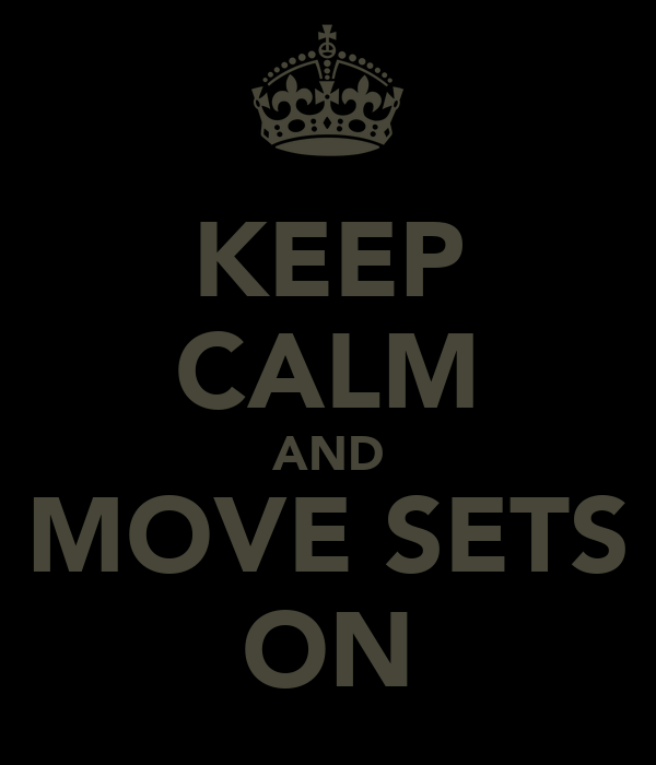 KEEP CALM AND MOVE SETS ON