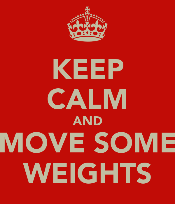 KEEP CALM AND MOVE SOME WEIGHTS