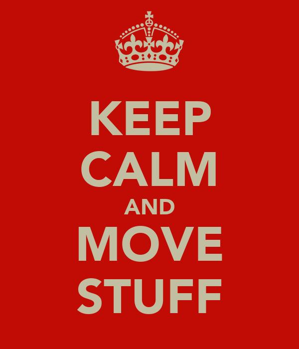 KEEP CALM AND MOVE STUFF