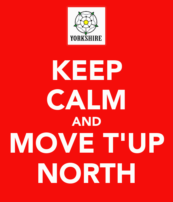 KEEP CALM AND MOVE T'UP NORTH