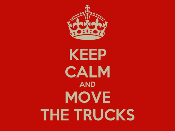 KEEP CALM AND MOVE THE TRUCKS