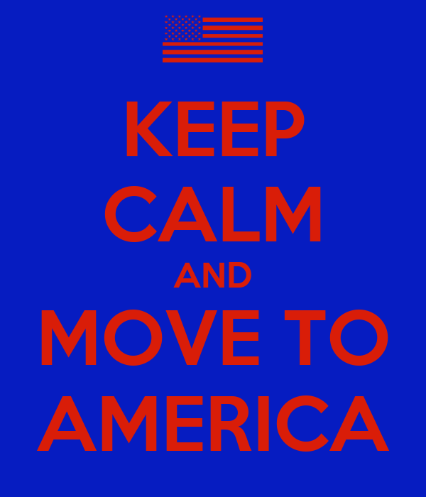 KEEP CALM AND MOVE TO AMERICA