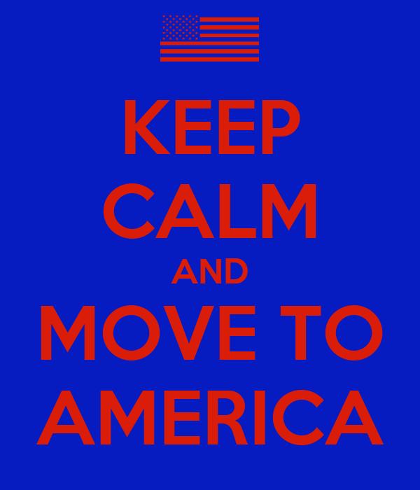 KEEP CALM AND MOVE TO AMERICA