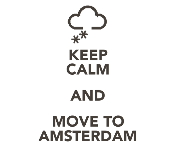 KEEP CALM AND MOVE TO AMSTERDAM