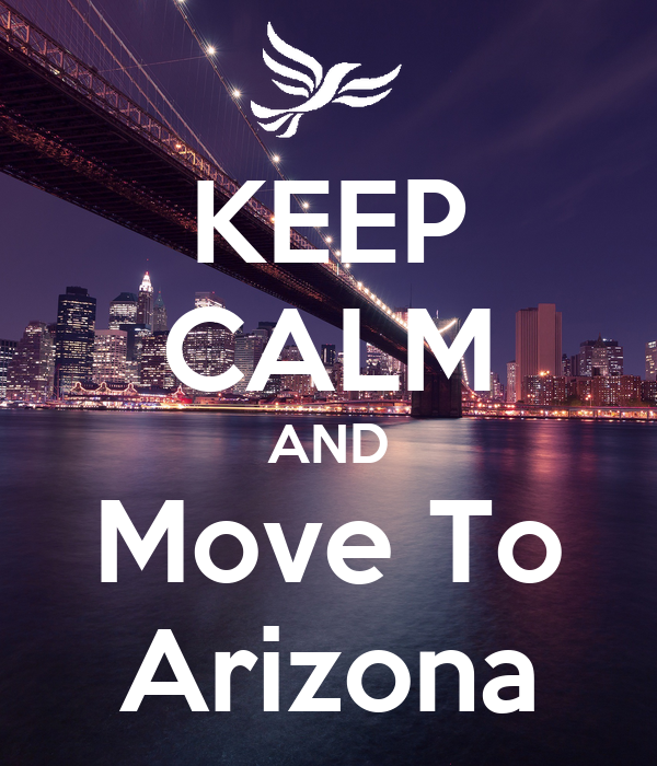 KEEP CALM AND Move To Arizona