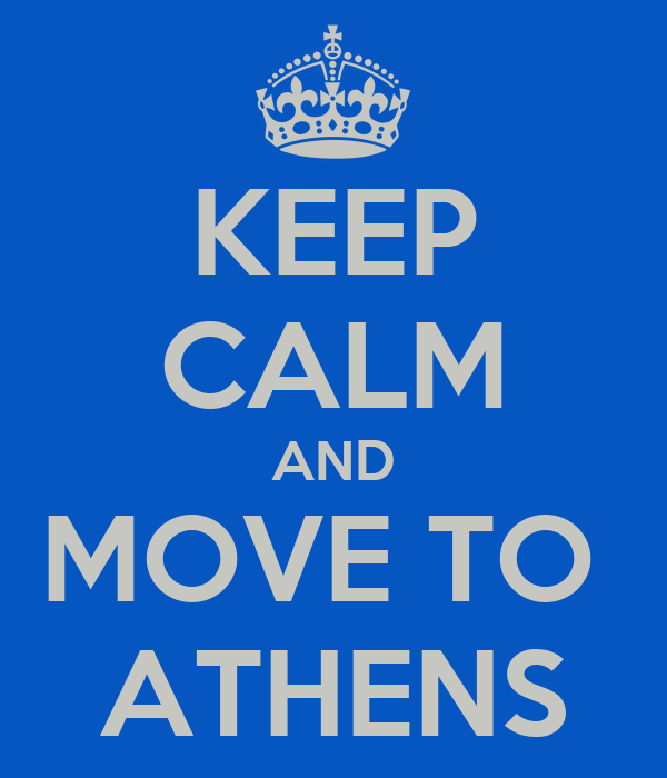 KEEP CALM AND MOVE TO  ATHENS