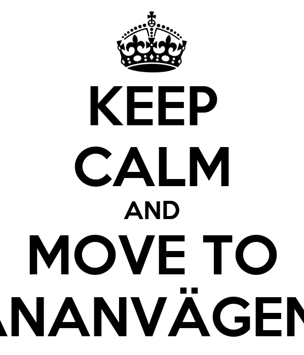 KEEP CALM AND MOVE TO BANANVÄGEN 3