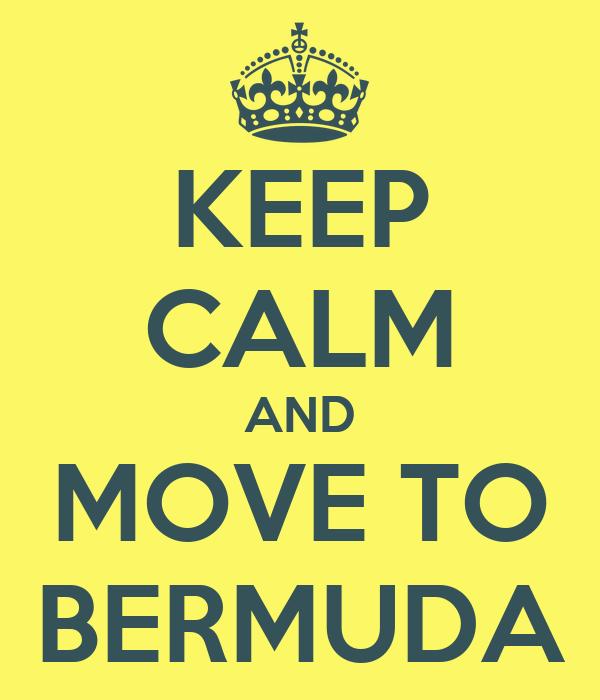KEEP CALM AND MOVE TO BERMUDA