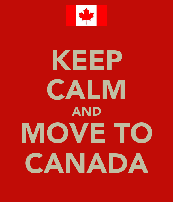 KEEP CALM AND MOVE TO CANADA