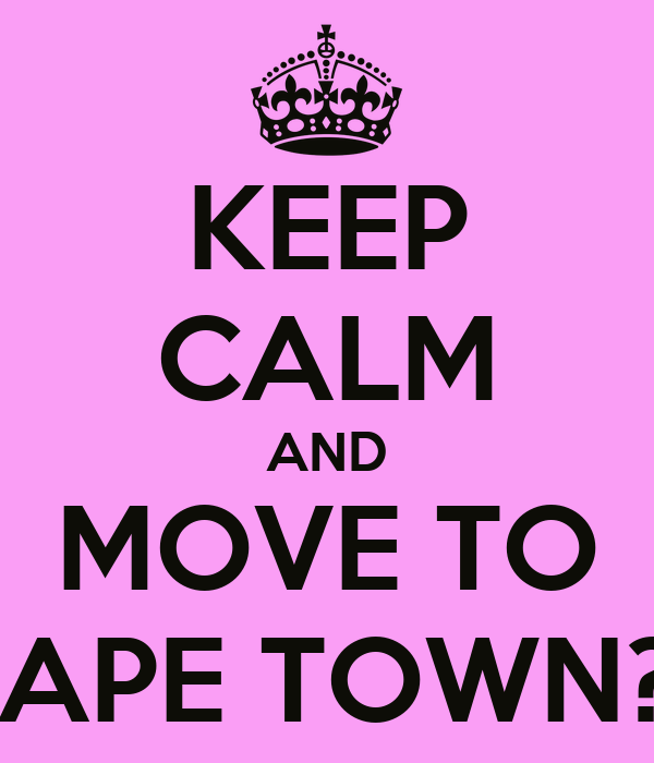KEEP CALM AND MOVE TO CAPE TOWN??