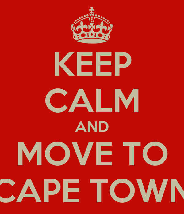 KEEP CALM AND MOVE TO CAPE TOWN