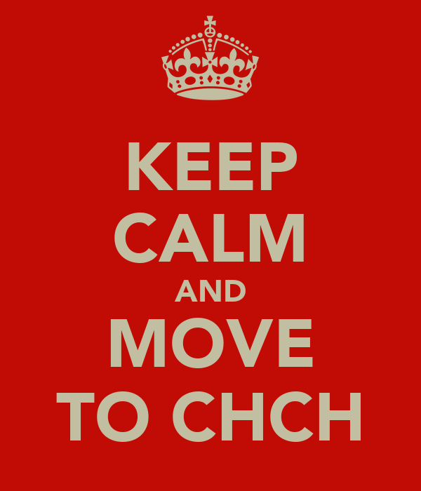KEEP CALM AND MOVE TO CHCH