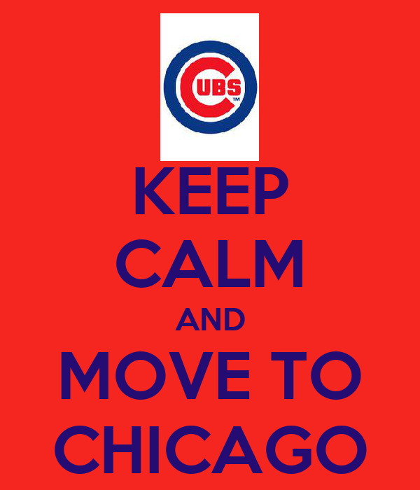 KEEP CALM AND MOVE TO CHICAGO