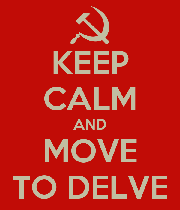 KEEP CALM AND MOVE TO DELVE