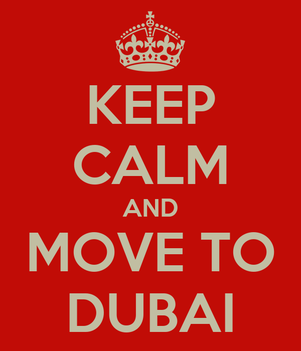KEEP CALM AND MOVE TO DUBAI