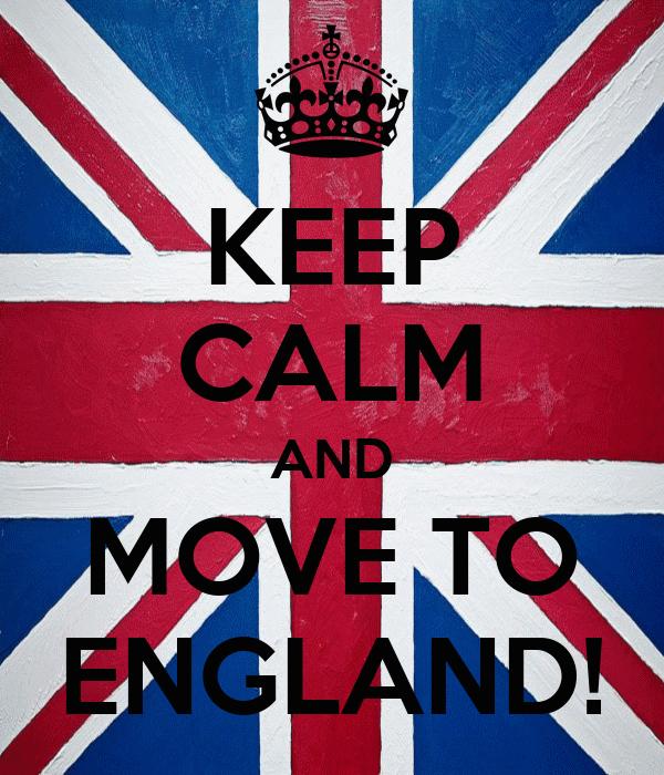 KEEP CALM AND MOVE TO ENGLAND!