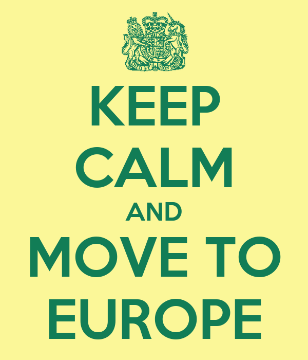KEEP CALM AND MOVE TO EUROPE