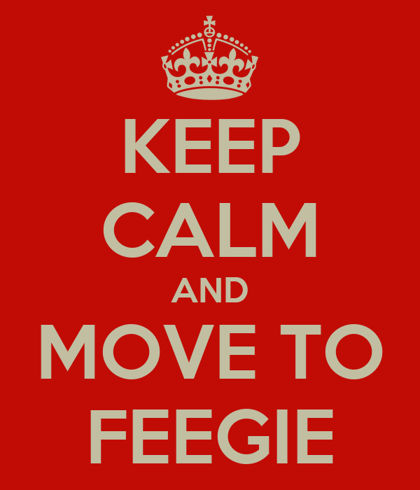KEEP CALM AND MOVE TO FEEGIE