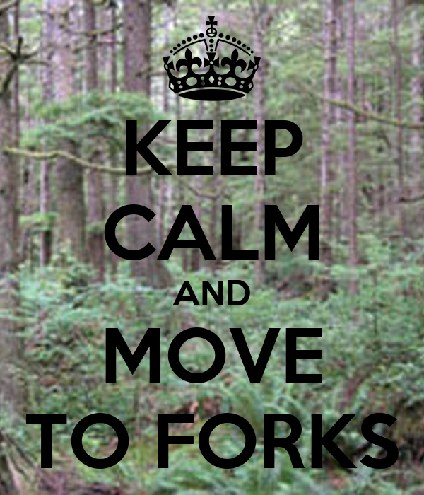 KEEP CALM AND MOVE TO FORKS