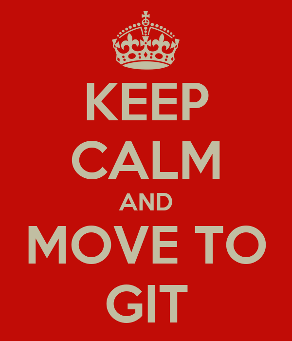 KEEP CALM AND MOVE TO GIT