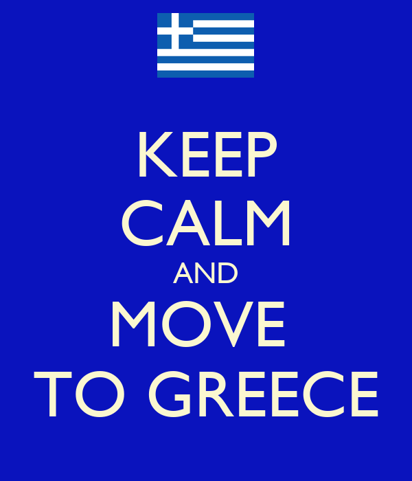 KEEP CALM AND MOVE  TO GREECE