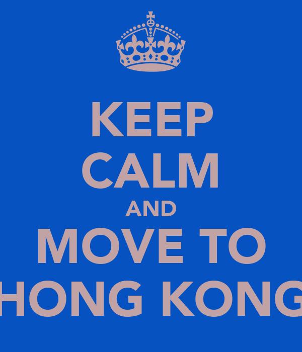 KEEP CALM AND MOVE TO HONG KONG