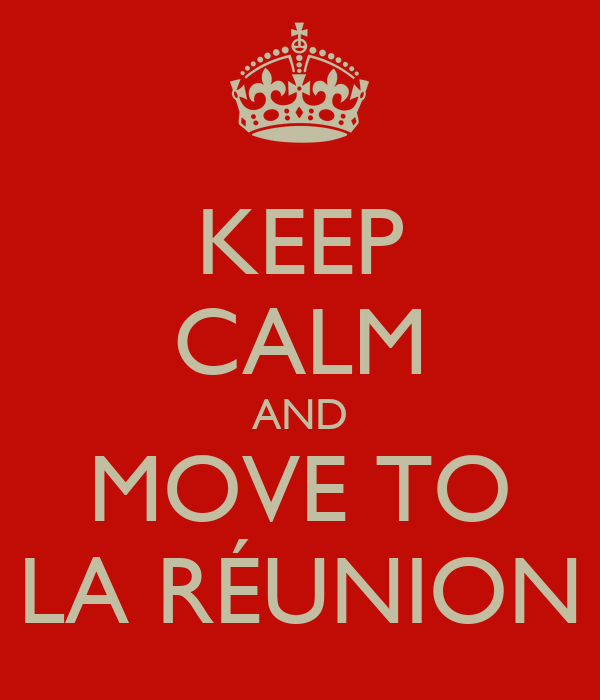 KEEP CALM AND MOVE TO LA RÉUNION