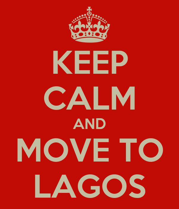 KEEP CALM AND MOVE TO LAGOS