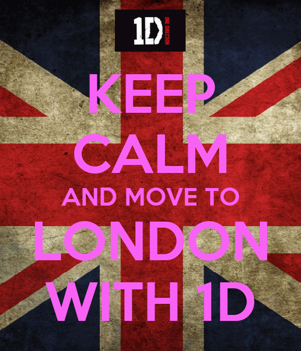 KEEP CALM AND MOVE TO LONDON WITH 1D