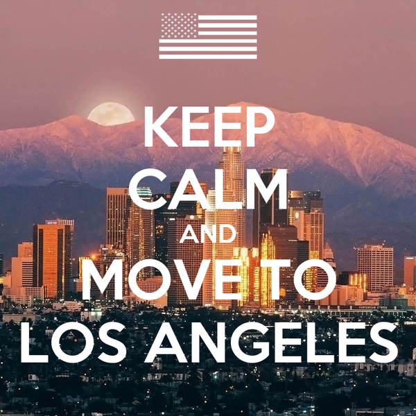 KEEP CALM AND MOVE TO LOS ANGELES