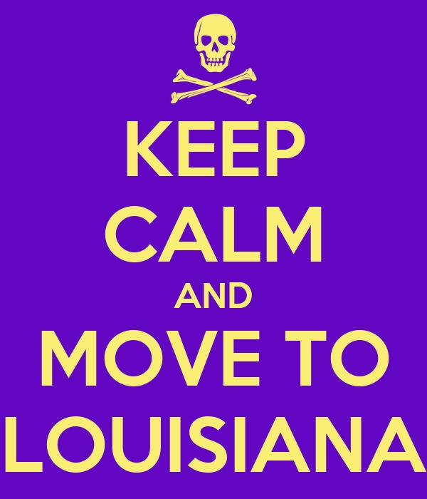 KEEP CALM AND MOVE TO LOUISIANA