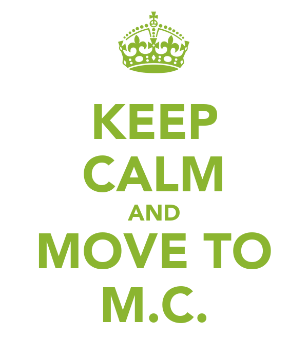 KEEP CALM AND MOVE TO M.C.