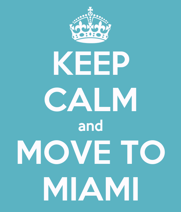 KEEP CALM and MOVE TO MIAMI