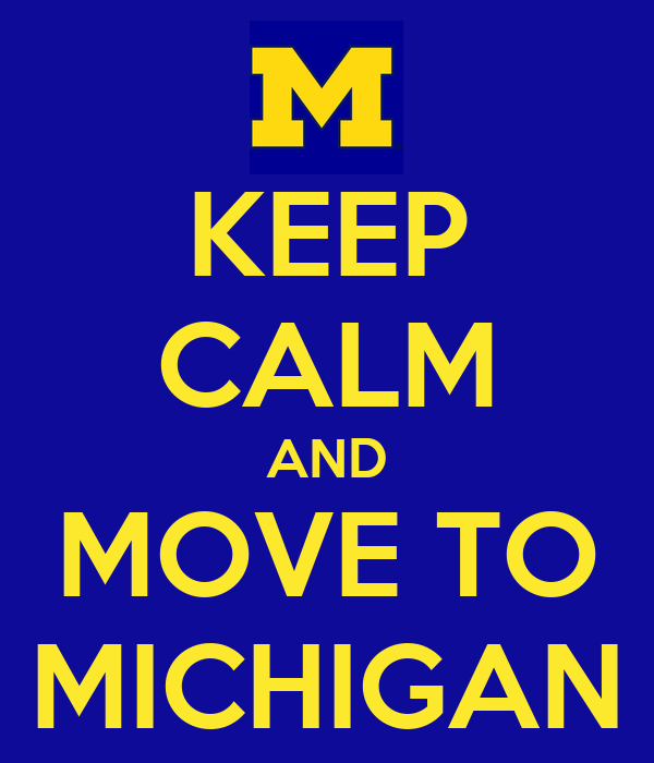 KEEP CALM AND MOVE TO MICHIGAN
