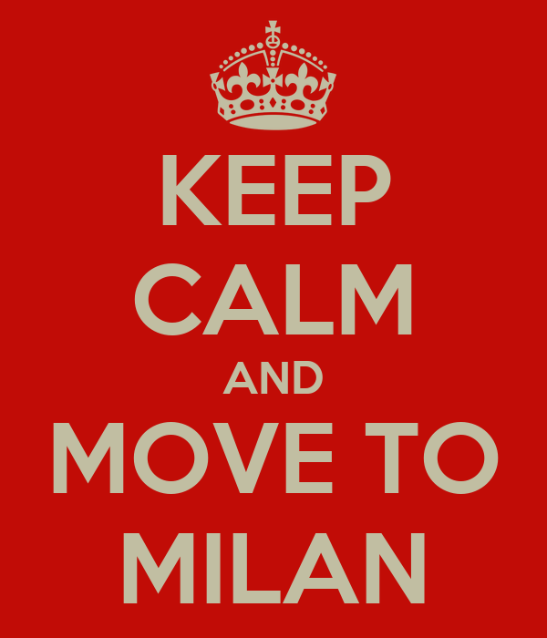 KEEP CALM AND MOVE TO MILAN