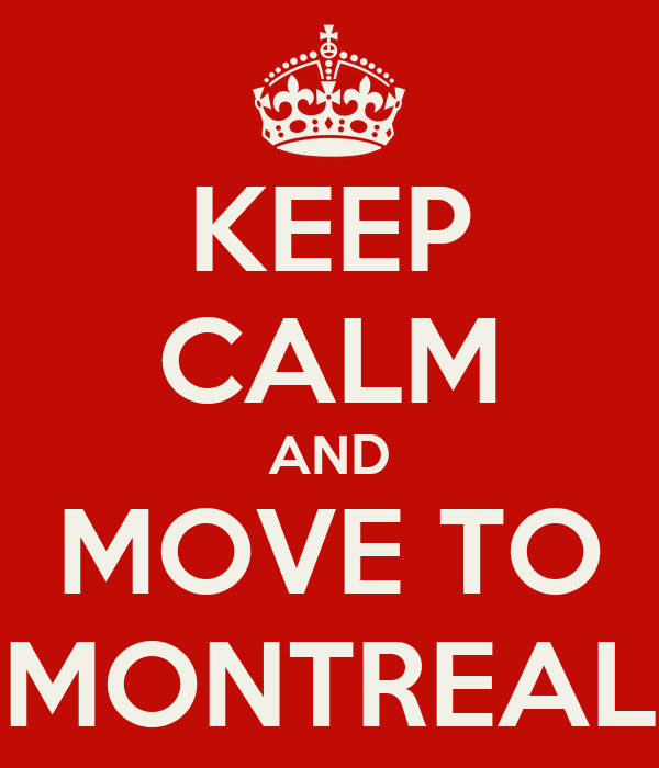 KEEP CALM AND MOVE TO MONTREAL