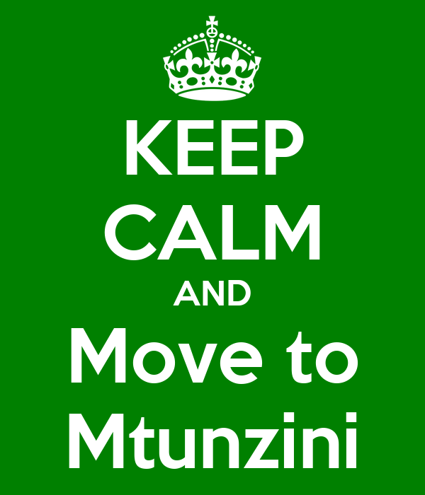KEEP CALM AND Move to Mtunzini