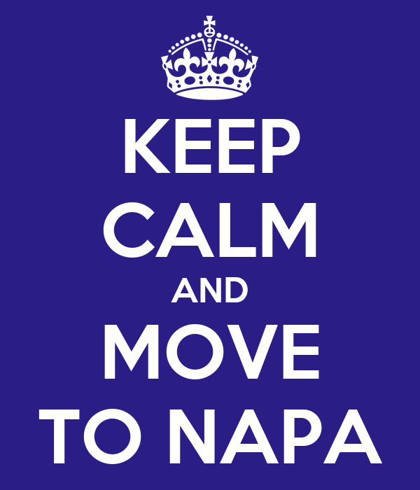 KEEP CALM AND MOVE TO NAPA