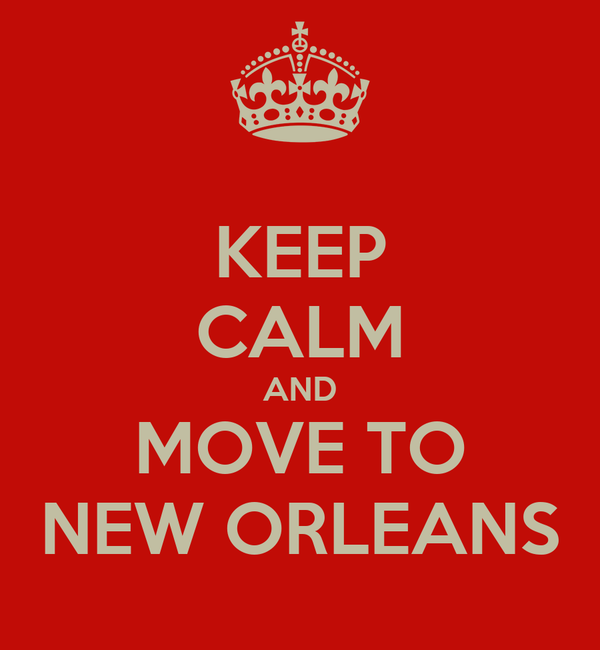 KEEP CALM AND MOVE TO NEW ORLEANS