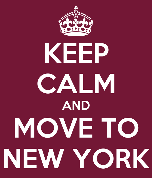 KEEP CALM AND MOVE TO NEW YORK
