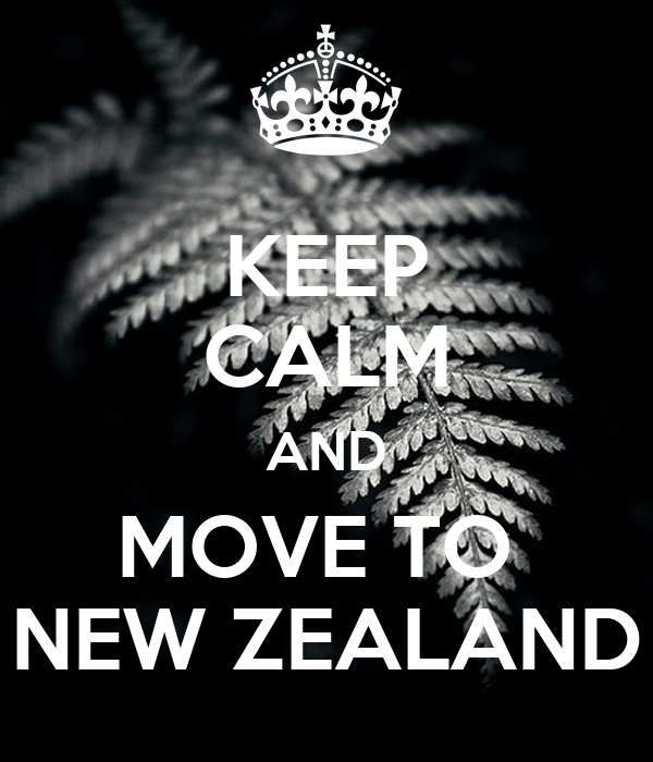 KEEP CALM AND MOVE TO  NEW ZEALAND