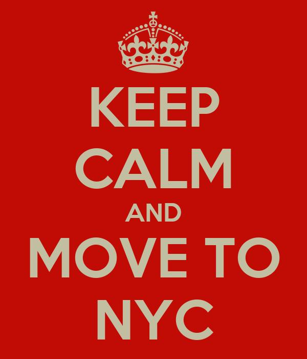 KEEP CALM AND MOVE TO NYC