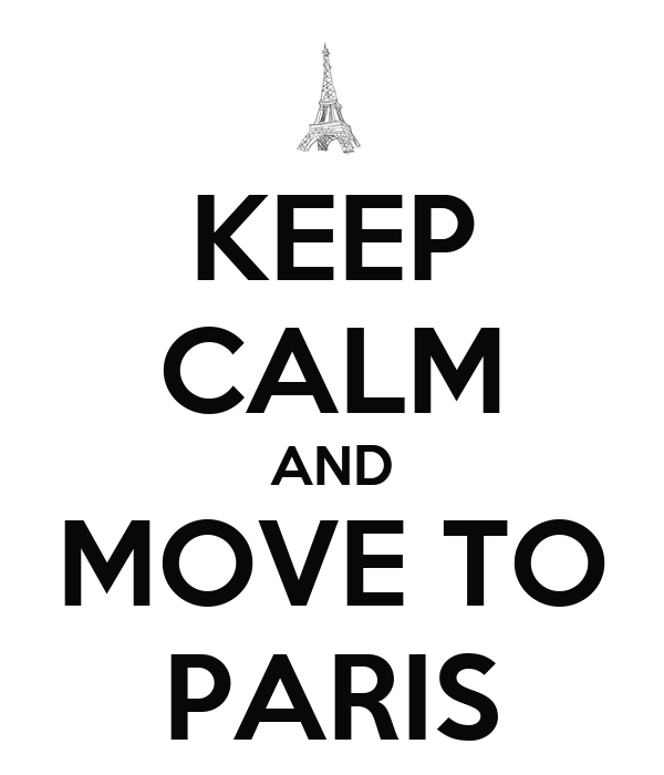 KEEP CALM AND MOVE TO PARIS