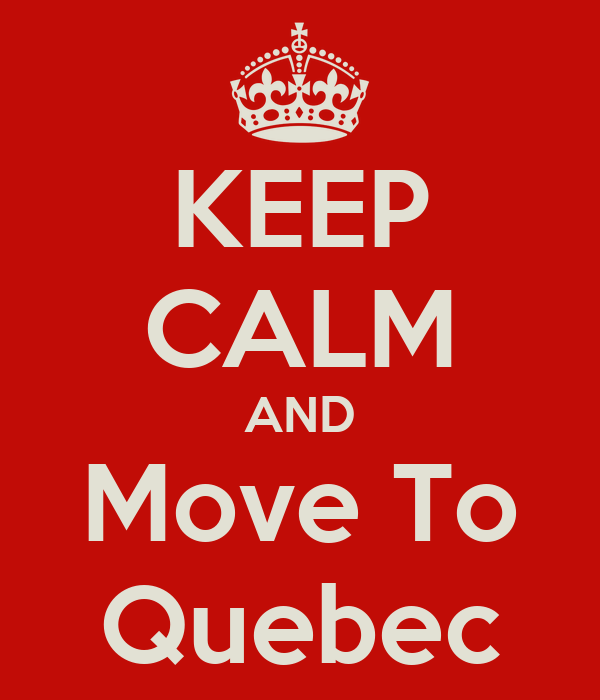 KEEP CALM AND Move To Quebec