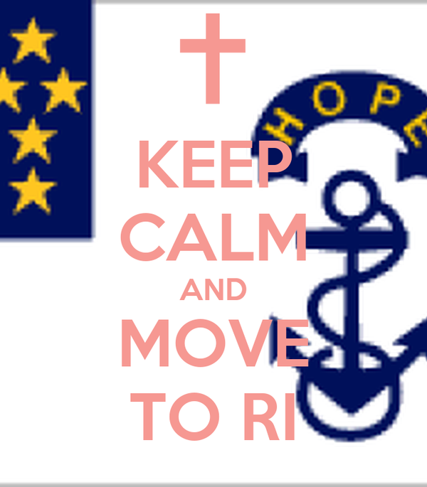 KEEP CALM AND MOVE TO RI
