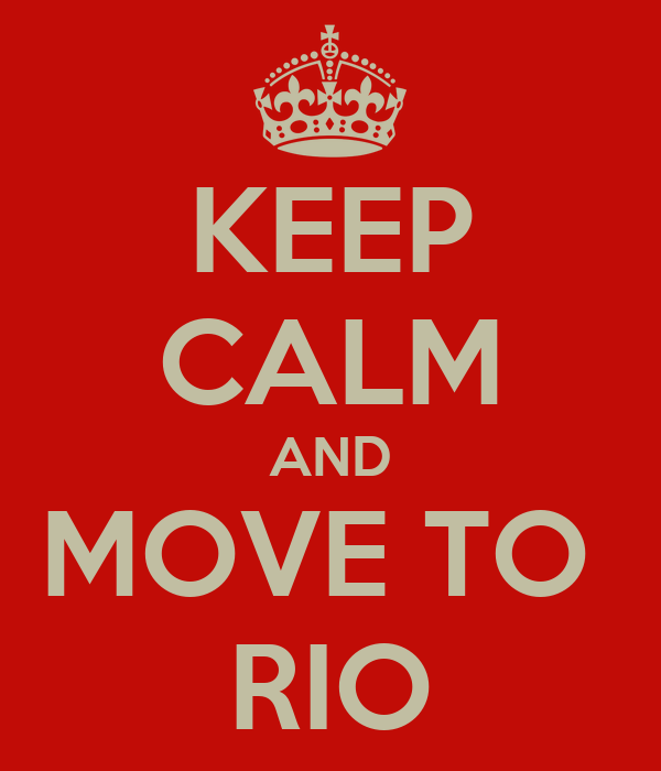 KEEP CALM AND MOVE TO  RIO