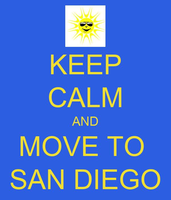 KEEP CALM AND MOVE TO  SAN DIEGO
