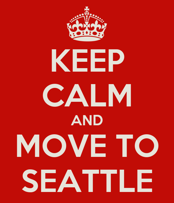 KEEP CALM AND MOVE TO SEATTLE