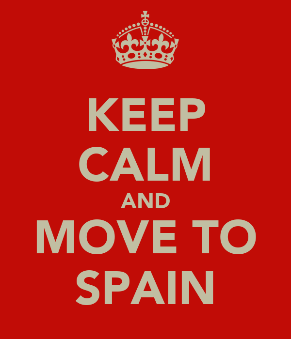 KEEP CALM AND MOVE TO SPAIN